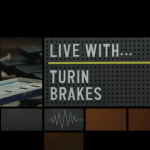 Live With Turin Brakes